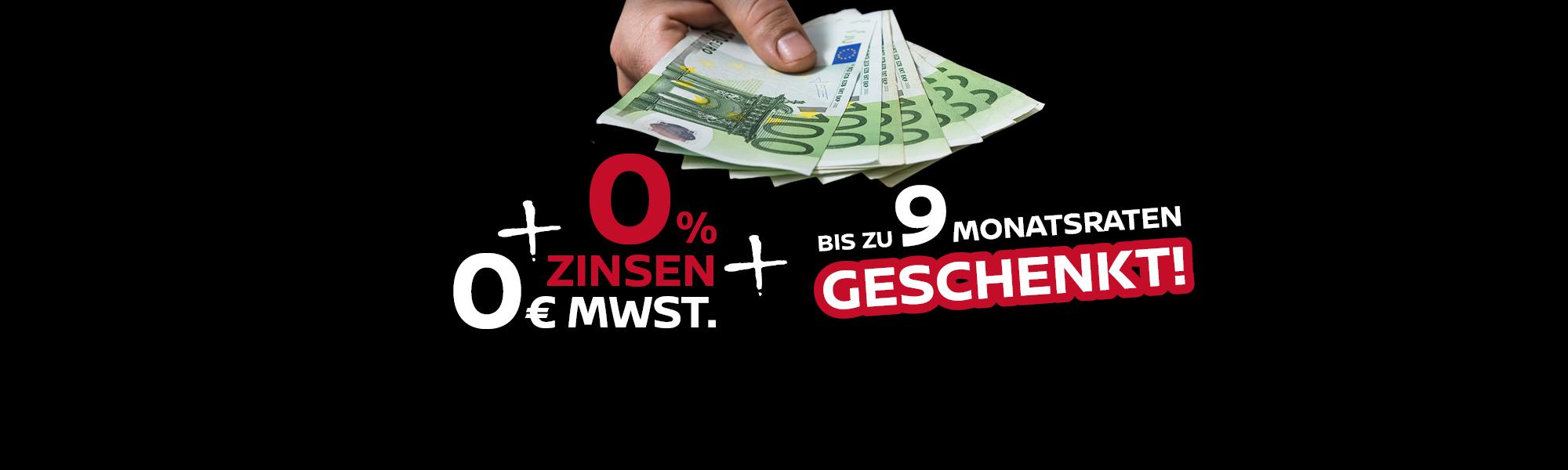 0€ MWST – 0% ZINSEN & Bis zu 9 Monatsraten geschenkt!